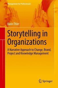 Storytelling - Eine Methode für das Change-, Marken-, Projekt- und Wissensmanagement