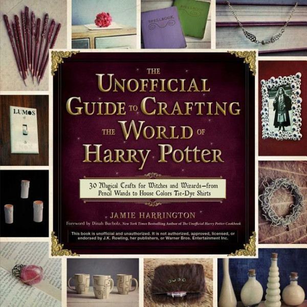 The Unofficial Guide to Crafting the World of Harry Potter: 30 Magical Crafts for Witches and Wizard