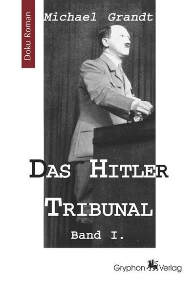 Grandt, Michael, Bd.1 : Das Hitler Tribunal. Wege zur Macht, m. Supplement