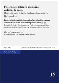 Fraternisations franco-allemandes en temps de guerre / Deutsch-französische Fraternisierungen in Kriegszeiten