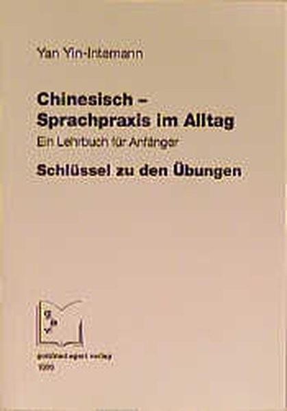 Chinesisch - Sprachpraxis im Alltag. Ein Lehrbuch für Anfänger: Chinesisch - Sprachpraxis im Alltag,
