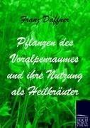 Pflanzen des Voralpenraumes und ihre Nutzung als Heilkräuter