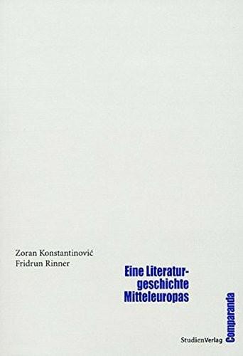 Eine Literaturgeschichte Mitteleuropas (Comparanda - Literaturwissenschaftliche Studien zu Antike un