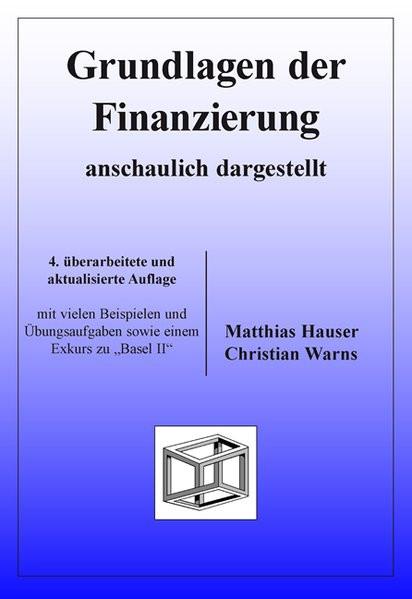 Grundlagen der Finanzierung - anschaulich dargestellt: mit vielen Beispielen und Übungsaufgaben sowi
