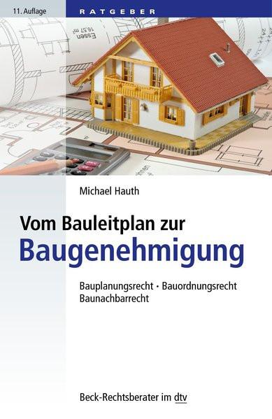 Vom Bauleitplan zur Baugenehmigung: Bauplanungsrecht, Bauordnungsrecht, Baunachbarrecht (dtv Beck Re