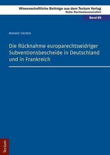 Die Rücknahme europarechtswidriger Subventionsbescheide in Deutschland und in Frankreich