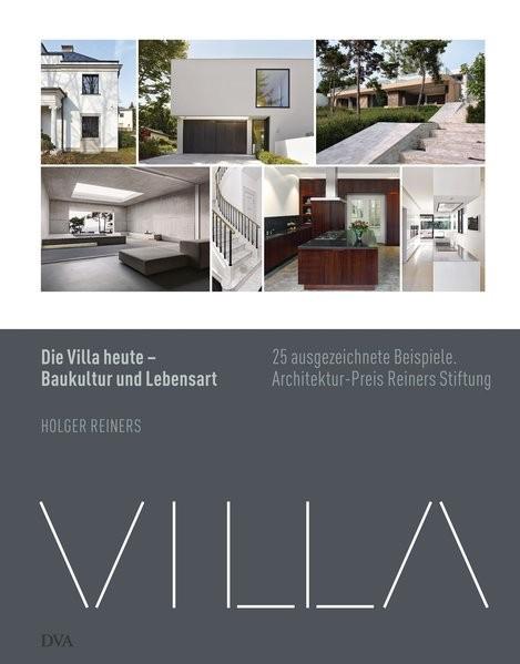 Die Villa heute - Baukultur und Lebensart: 25 ausgezeichnete Beispiele. Architekturpreis Reiners Sti