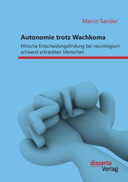 Autonomie trotz Wachkoma: Ethische Entscheidungsfindung bei neurologisch schwerst erkrankten Mensche