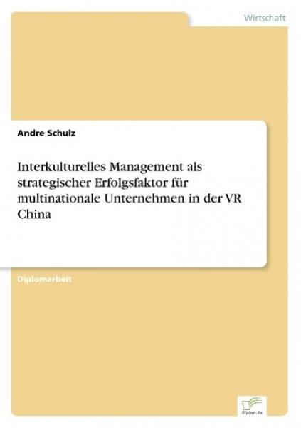 Interkulturelles Management als strategischer Erfolgsfaktor für multinationale Unternehmen in der VR