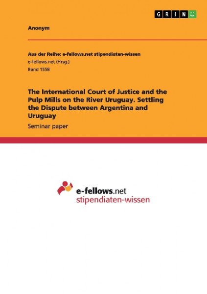 The International Court of Justice and the Pulp Mills on the River Uruguay. Settling the Dispute bet