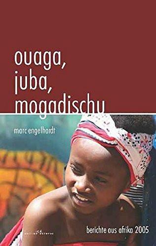 Ouaga, Juba, Mogadischu: Berichte aus Afrika 2005