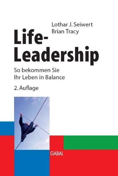 Life-Leadership: So bekommen Sie Ihr Leben in Balance