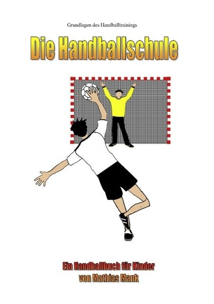 Die Handballschule: Grundlagen des Handballtrainings