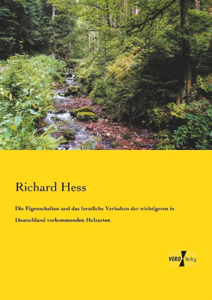 Die Eigenschaften und das forstliche Verhalten der wichtigeren in Deutschland vorkommenden Holzarten