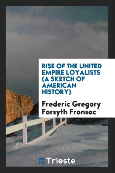 Rise of the United Empire Loyalists: A Sketch of American History