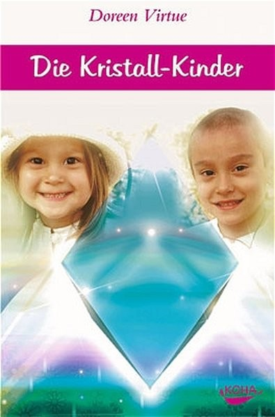 Die Kristall-Kinder - Ein Leitfaden für den Umgang mit der neuesten Generation medialer Kinder