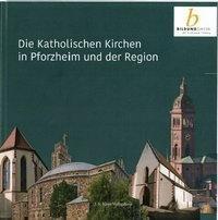 Die Katholischen Kirchen in Pforzheim und der Region