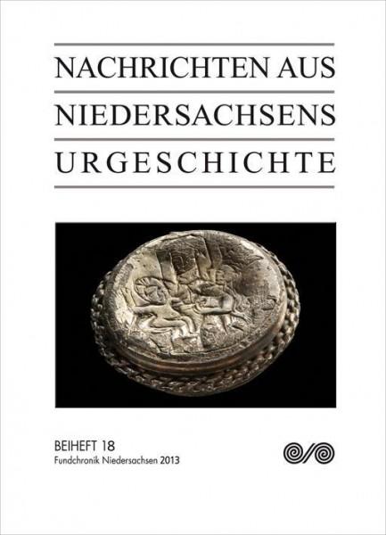 Nachrichten aus Niedersachsens Urgeschichte. Fundchronik Niedersachsen 2013