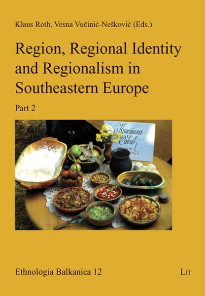 Region, Regional Identity and Regionalism in Southeastern Europe: Part 2 (Ethnologia Balkanica)