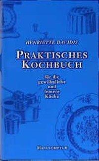 Praktisches Kochbuch für die gewöhnliche und feine Küche