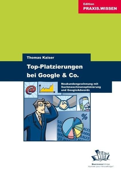 Top-Platzierungen bei Google & Co.: Neukundengewinnung mit Suchmaschinenoptimierung und Google Adwor