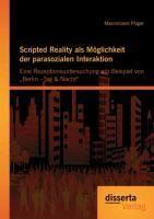 """Scripted Reality als Möglichkeit der parasozialen Interaktion: Eine Rezeptionsuntersuchung am Beispiel von """"Berlin -Tag & Nacht"""""""