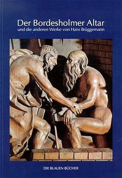 Der Bordesholmer Altar und die anderen Werke von Hans Brüggemann (Die Blauen Bücher)