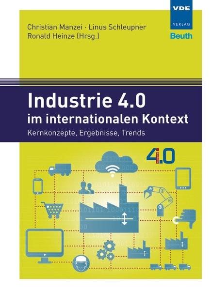 Industrie 4.0 im internationalen Kontext: Kernkonzepte, Ergebnisse, Trends (Beuth Innovation)