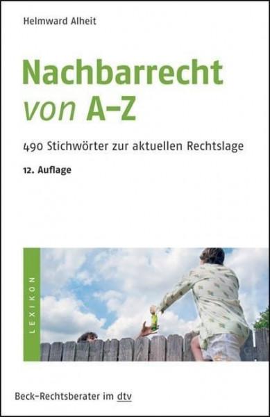 Nachbarrecht von A - Z. Über 450 Stichworte zur aktuelen Rechtslage. Beck-Rechtsberater.