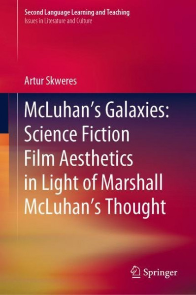 McLuhan's Galaxies: Science Fiction Film Aesthetics in Light of Marshall McLuhan's Thought