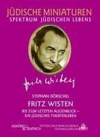 Fritz Wisten. Bis zum letzten Augenblick - ein jüdisches Theaterleben