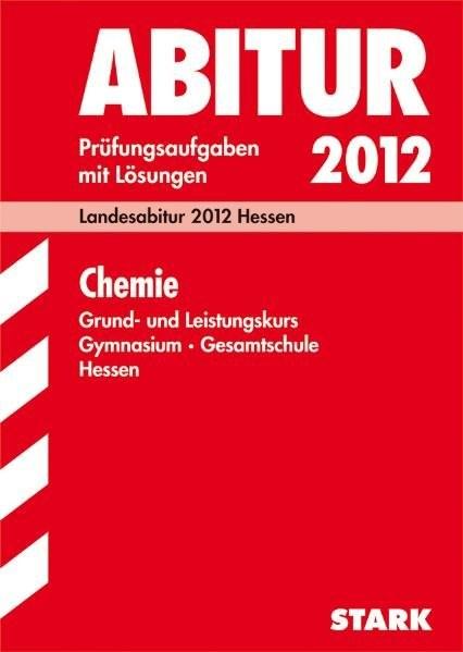 Abitur-Prüfungsaufgaben Gymnasium/Gesamtschule Hessen; Chemie Grund- und Leistungskurs; Landesabitur