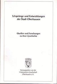 Ursprünge und Entwicklung der Stadt Oberhausen. Quellen und Forschungen zu ihrer Geschichte Bd. 2