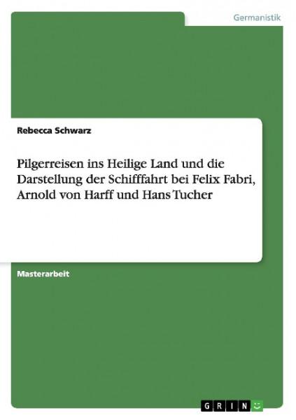 Pilgerreisen ins Heilige Land und die Darstellung der Schifffahrt bei Felix Fabri, Arnold von Harff