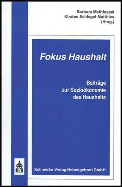 Fokus Haushalt: Beiträge zur Sozioökonomie des Haushalts