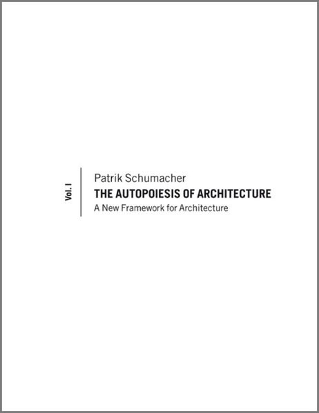 The Autopoiesis of Architecture: A New Framework for Architecture, Volume 1: A Conceptual Framework