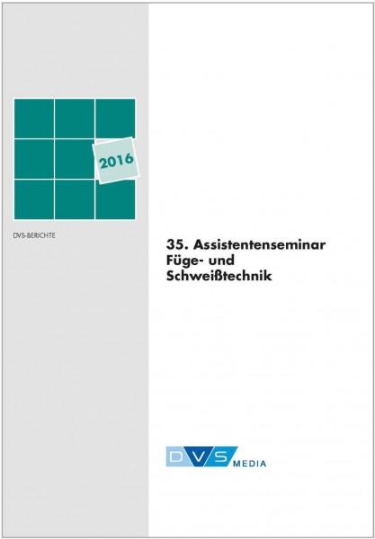 DVS-Berichte Band 314 35. Assistentenseminar Füge- und Schweißtechnik
