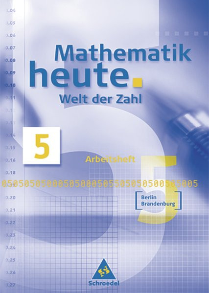 Mathematik heute - Welt der Zahl Ausgabe 2004 für das 5. und 6. Schuljahr in Berlin und Brandenburg: