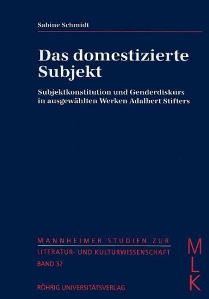 Das domestizierte Subjekt. Subjektkonstitution und Genderdiskurs in ausgewählten Werken Adalbert Sti
