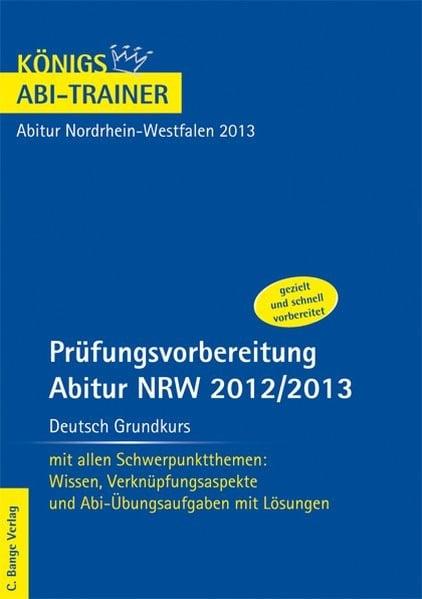Prüfungsvorbereitung Abitur NRW 2012/2013 Deutsch Grundkurs. Für Abitur Nordrhein-Westfalen. Mit all