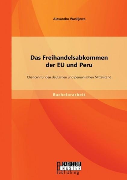 Das Freihandelsabkommen der EU und Peru: Chancen für den deutschen und peruanischen Mittelstand