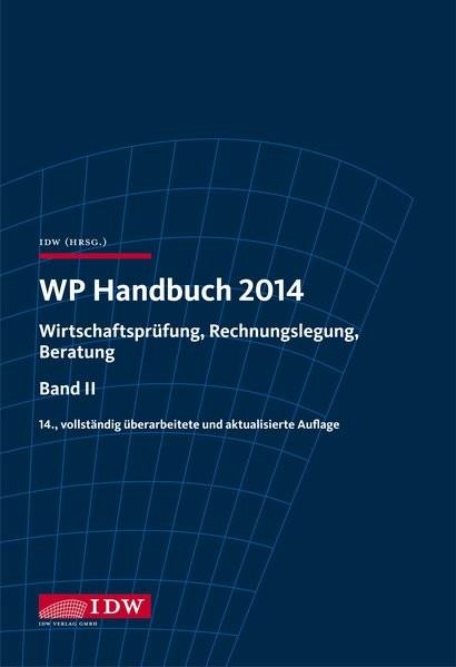 WP Handbuch 2014: Wirtschaftsprüfung, Rechnungslegung, Beratung, Band II