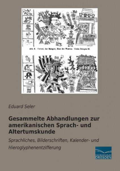 Gesammelte Abhandlungen zur amerikanischen Sprach- und Altertumskunde