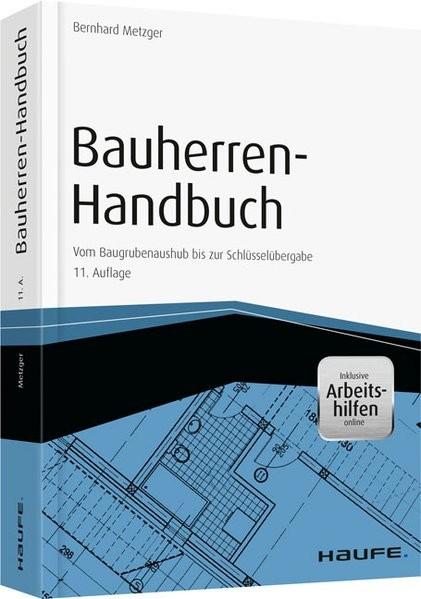 Bauherren-Handbuch - mit Arbeitshilfen online: Vom Baugrubenaushub bis zur Schlüsselübergabe (Haufe