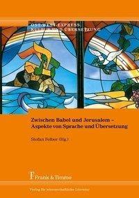 Zwischen Babel und Jerusalem - Aspekte von Sprache und Übersetzung