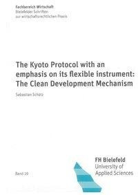 The Kyoto Protocol with an emphasis on its flexible instrument: The Clean Development Mechanism