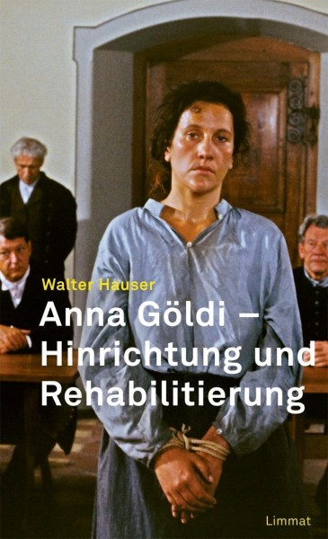 Hinrichtung und Rehabilitierung der Anna Göldi