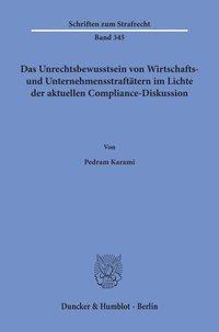 Das Unrechtsbewusstsein von Wirtschafts- und Unternehmensstraftätern im Lichte der aktuellen Compliance-Diskussion.