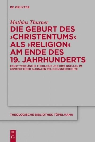 Die Geburt des 'Christentums' als 'Religion' am Ende des 19. Jahrhunderts