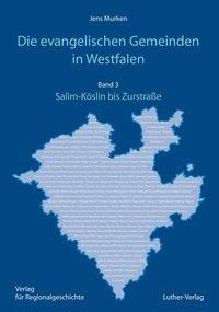 Die evangelischen Gemeinden in Westfalen - Ihre Geschichte von den Anfängen bis zur Gegenwart